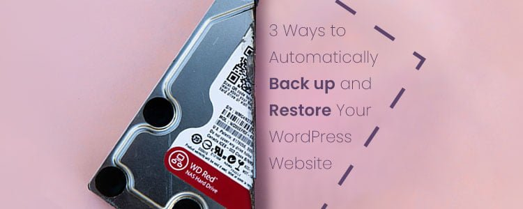 3 Ways to Automatically Backup and Restore Your WordPress Website